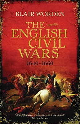 The English Civil Wars, 1640-1660 By Worden, Blair
